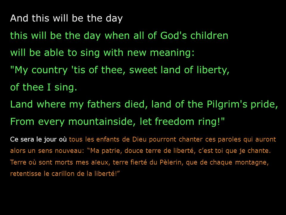 And this will be the day this will be the day when all of God s children will be able to sing with new meaning: My country tis of thee, sweet land of liberty, of thee I sing.