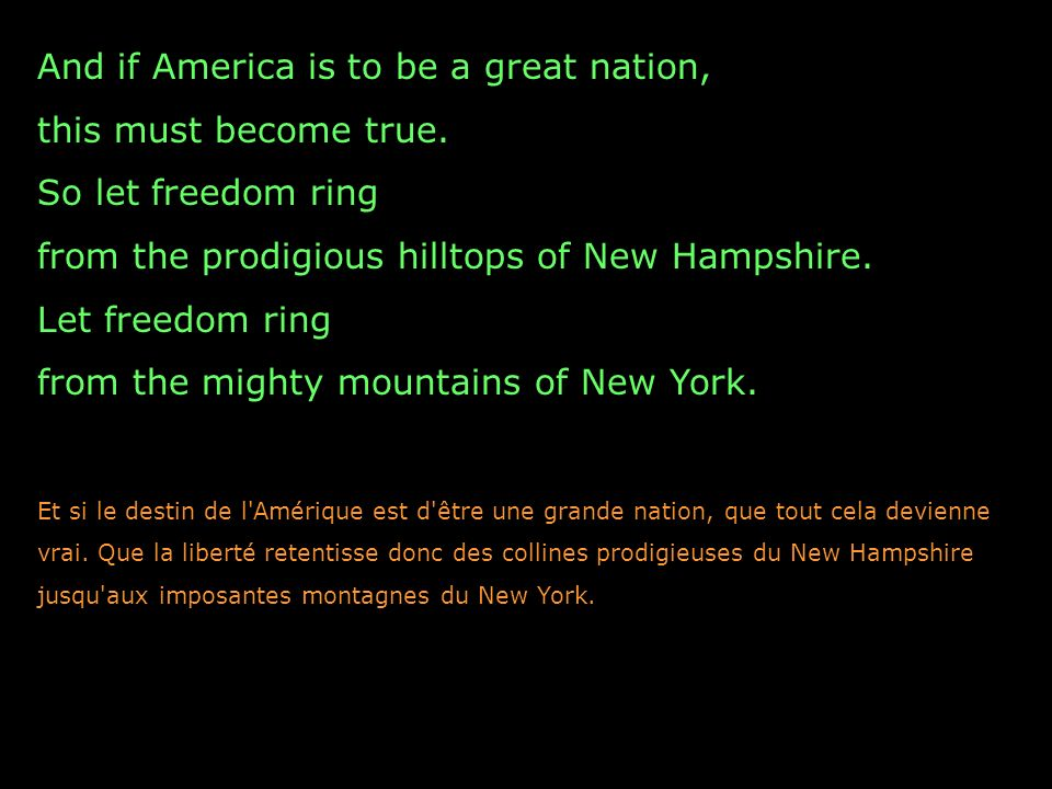 And if America is to be a great nation, this must become true. So let freedom ring from the prodigious hilltops of New Hampshire. Let freedom ring fro