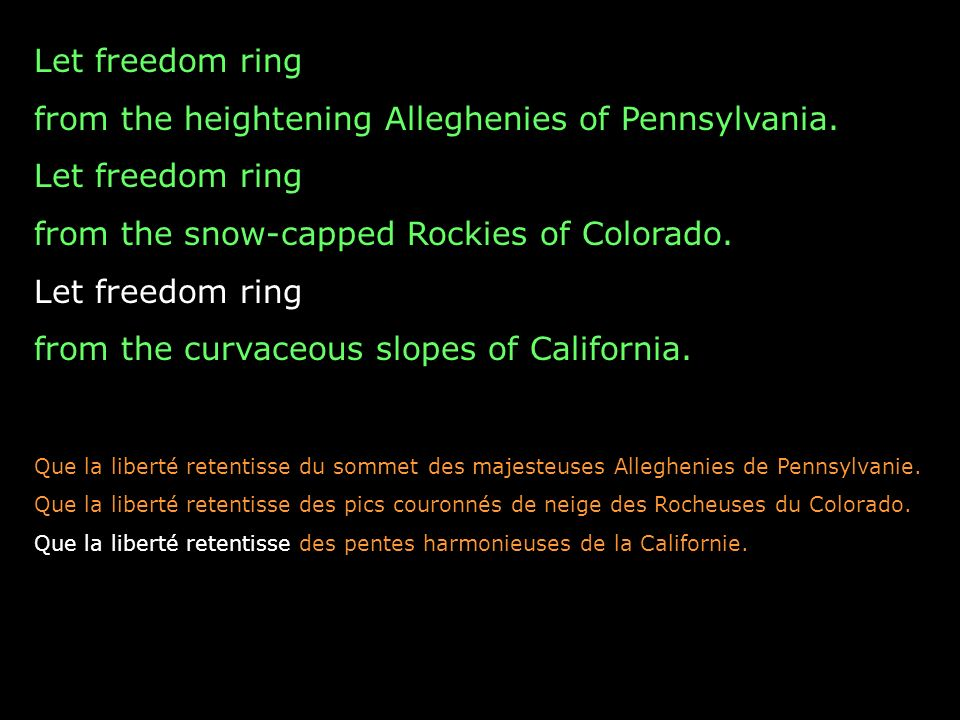 Let freedom ring from the heightening Alleghenies of Pennsylvania. Let freedom ring from the snow-capped Rockies of Colorado. Let freedom ring from th