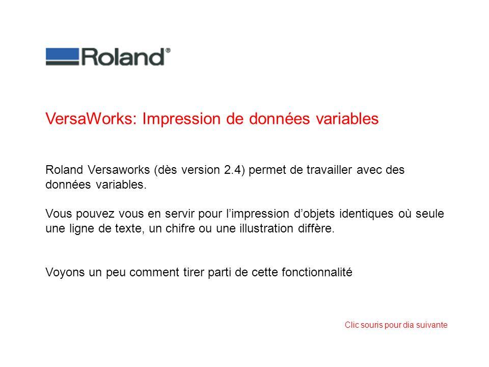 VersaWorks: Impression de données variables Roland Versaworks (dès version 2.4) permet de travailler avec des données variables. Vous pouvez vous en s