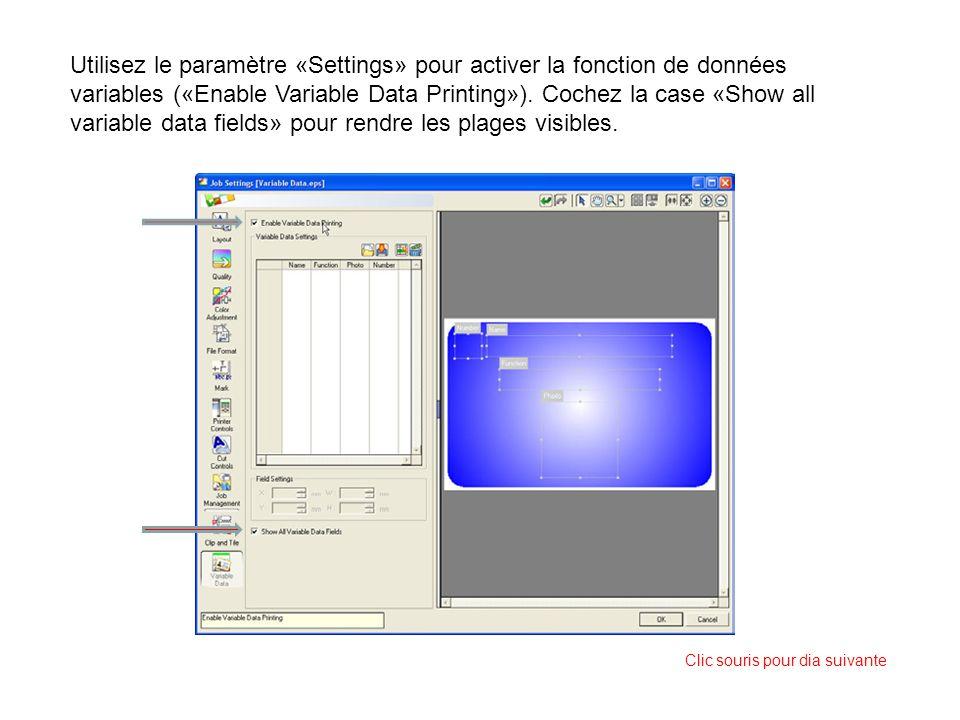 Utilisez le paramètre «Settings» pour activer la fonction de données variables («Enable Variable Data Printing»). Cochez la case «Show all variable da