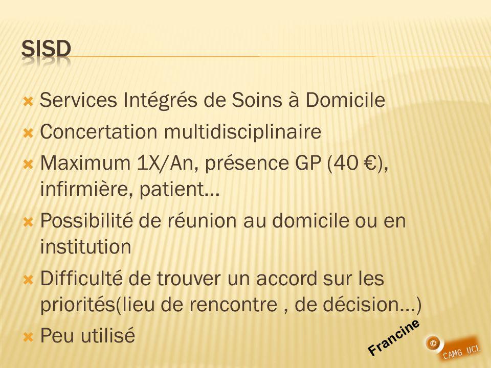 Services Intégrés de Soins à Domicile Concertation multidisciplinaire Maximum 1X/An, présence GP (40 ), infirmière, patient… Possibilité de réunion au