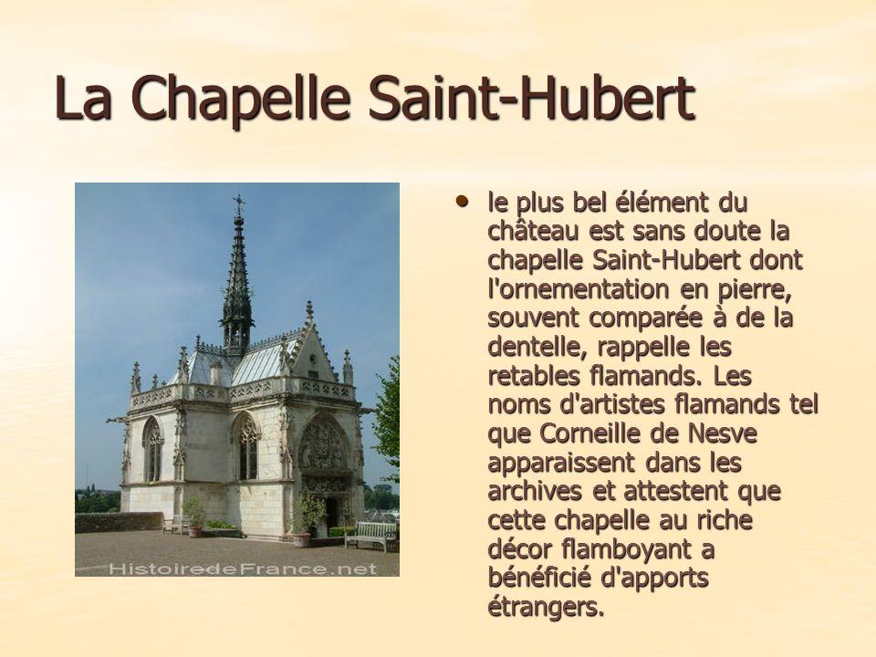 La Chapelle Saint-Hubert le plus bel élément du château est sans doute la chapelle Saint-Hubert dont l ornementation en pierre, souvent comparée à de la dentelle, rappelle les retables flamands.