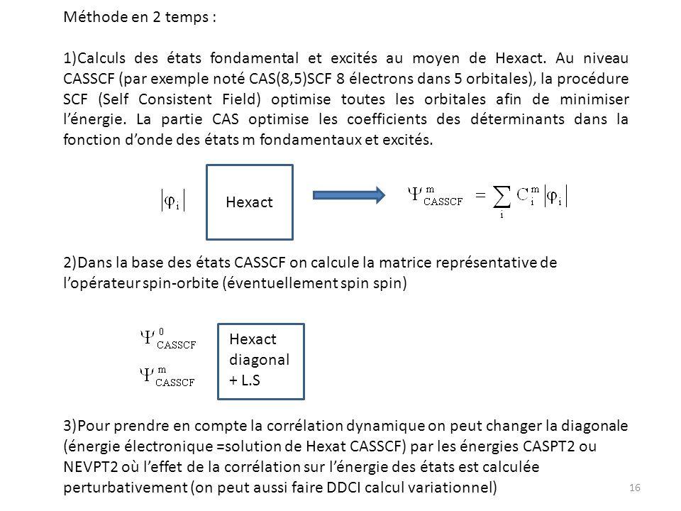Méthode en 2 temps : 1)Calculs des états fondamental et excités au moyen de Hexact. Au niveau CASSCF (par exemple noté CAS(8,5)SCF 8 électrons dans 5