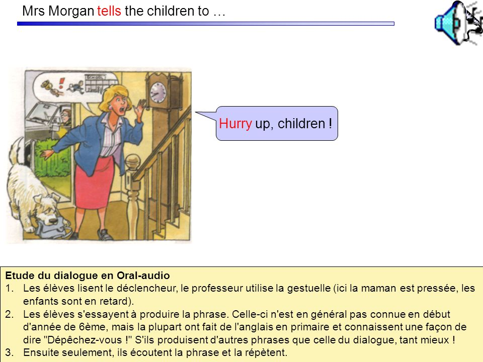 Mrs Morgan tells the children to … Hurry up, children .