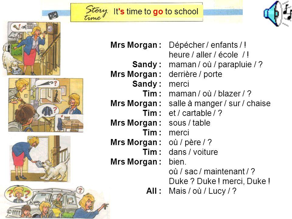 Mrs Morgan : Sandy : Mrs Morgan : Sandy : Tim : Mrs Morgan : Tim : Mrs Morgan : Tim : Mrs Morgan : Tim : Mrs Morgan : All : Dépécher / enfants / .