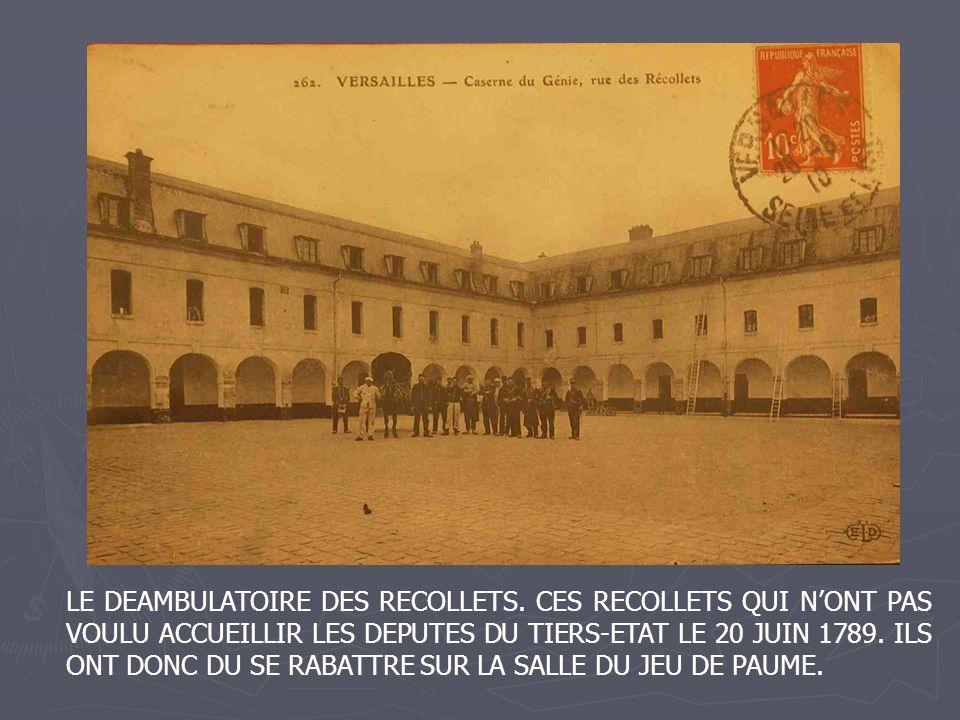 LE DEAMBULATOIRE DES RECOLLETS. CES RECOLLETS QUI NONT PAS VOULU ACCUEILLIR LES DEPUTES DU TIERS-ETAT LE 20 JUIN 1789. ILS ONT DONC DU SE RABATTRE SUR