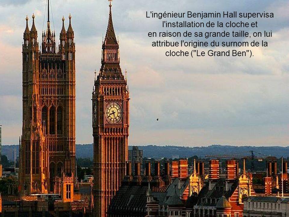L ingénieur Benjamin Hall supervisa l installation de la cloche et en raison de sa grande taille, on lui attribue l origine du surnom de la cloche ( Le Grand Ben ).