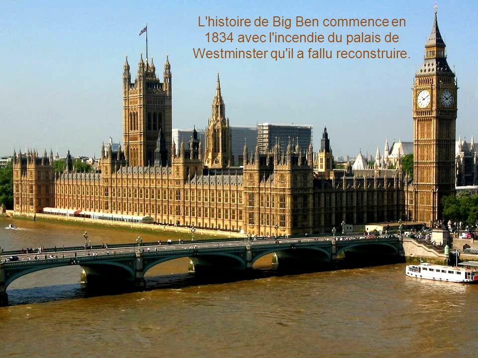 L histoire de Big Ben commence en 1834 avec l incendie du palais de Westminster qu il a fallu reconstruire.
