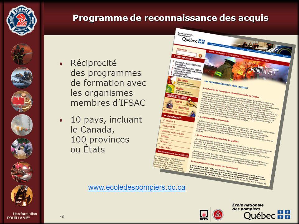 Une formation POUR LA VIE! 10 Programme de reconnaissance des acquis Réciprocité des programmes de formation avec les organismes membres dIFSAC 10 pay