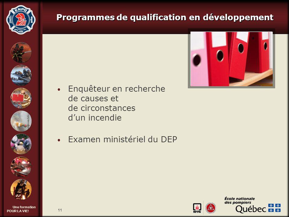 Une formation POUR LA VIE! 11 Programmes de qualification en développement Enquêteur en recherche de causes et de circonstances dun incendie Examen mi