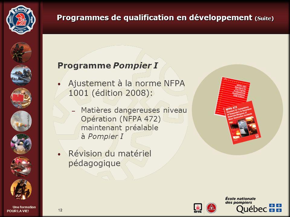 Une formation POUR LA VIE! 12 Programme Pompier I Ajustement à la norme NFPA 1001 (édition 2008): – Matières dangereuses niveau Opération (NFPA 472) m