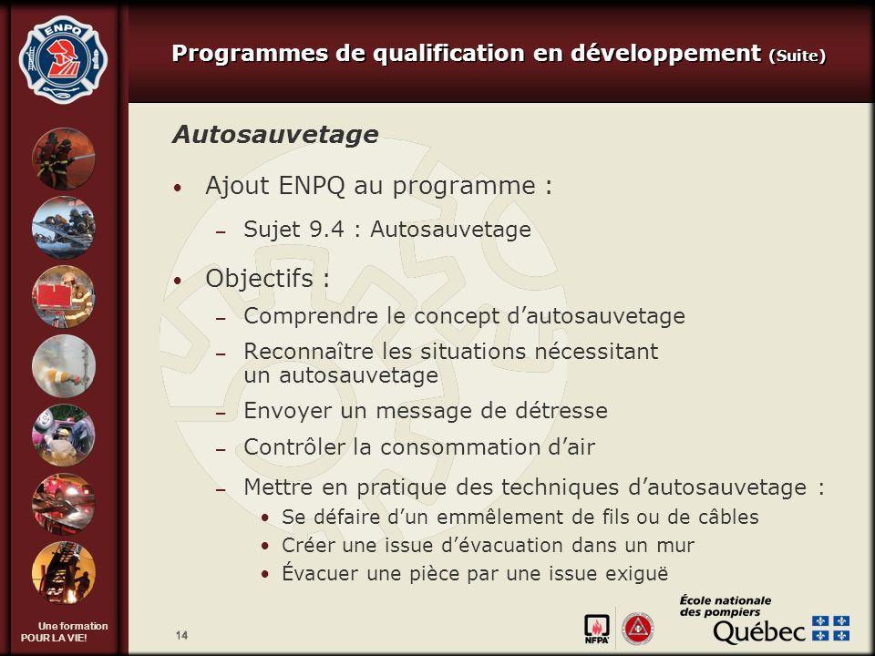 Une formation POUR LA VIE! 14 Autosauvetage Ajout ENPQ au programme : – Sujet 9.4 : Autosauvetage Objectifs : – Comprendre le concept dautosauvetage –