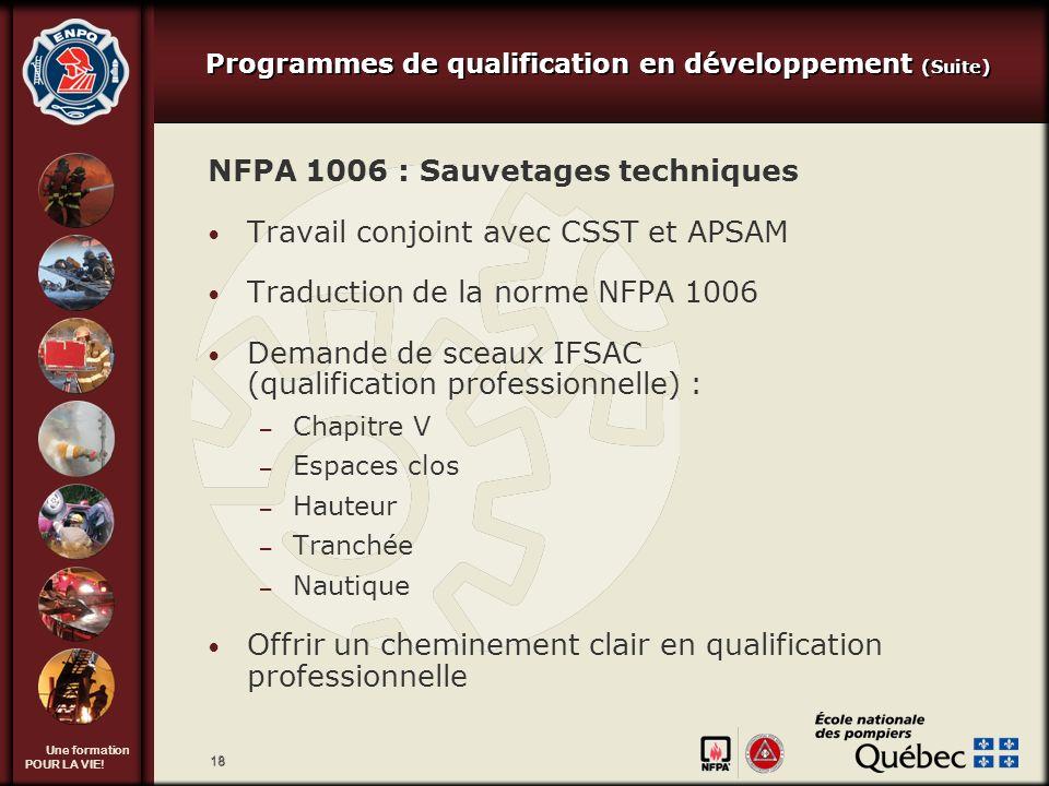 Une formation POUR LA VIE! 18 NFPA 1006 : Sauvetages techniques Travail conjoint avec CSST et APSAM Traduction de la norme NFPA 1006 Demande de sceaux