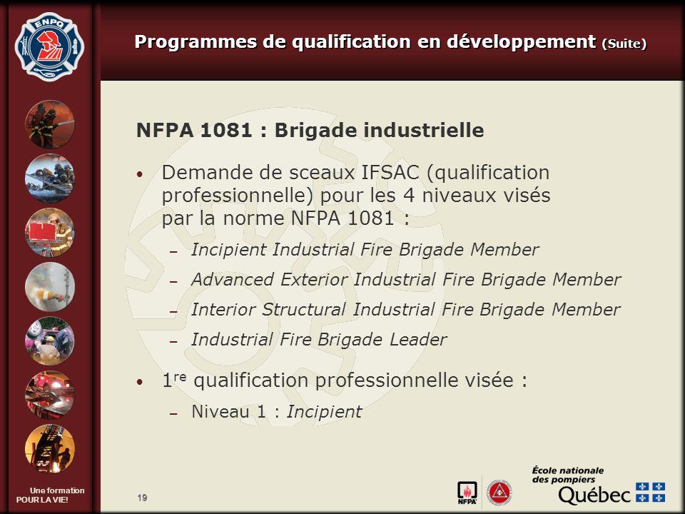 Une formation POUR LA VIE! 19 NFPA 1081 : Brigade industrielle Demande de sceaux IFSAC (qualification professionnelle) pour les 4 niveaux visés par la
