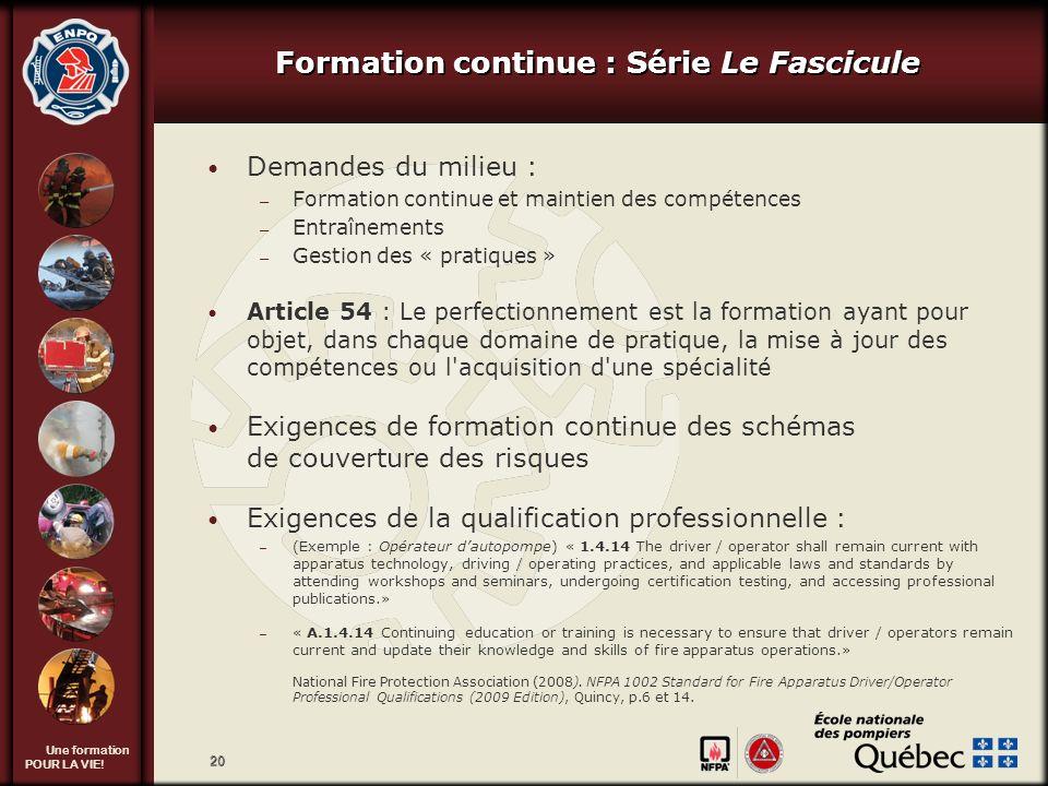 Une formation POUR LA VIE! 20 Demandes du milieu : – Formation continue et maintien des compétences – Entraînements – Gestion des « pratiques » Articl