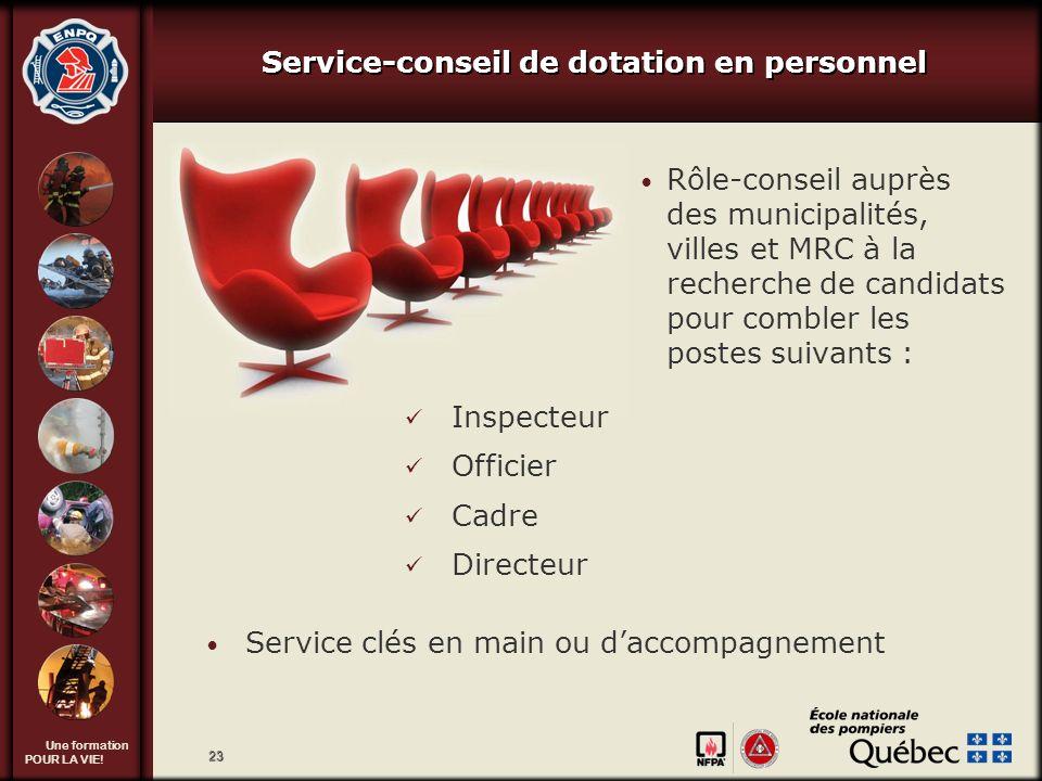 Une formation POUR LA VIE! 23 Service-conseil de dotation en personnel Rôle-conseil auprès des municipalités, villes et MRC à la recherche de candidat