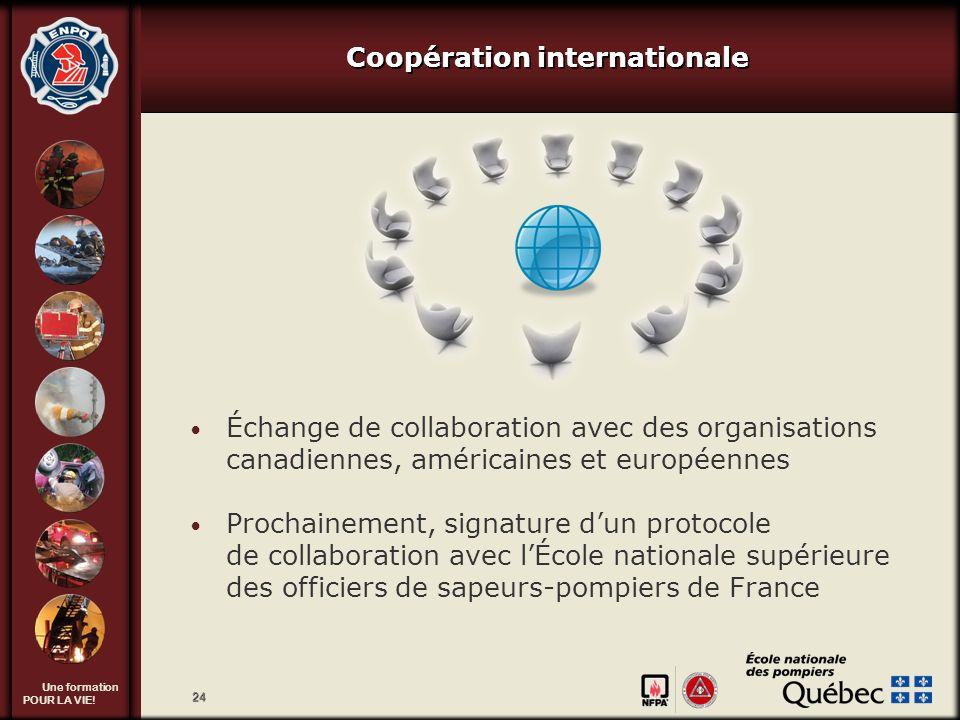 Une formation POUR LA VIE! 24 Coopération internationale Échange de collaboration avec des organisations canadiennes, américaines et européennes Proch