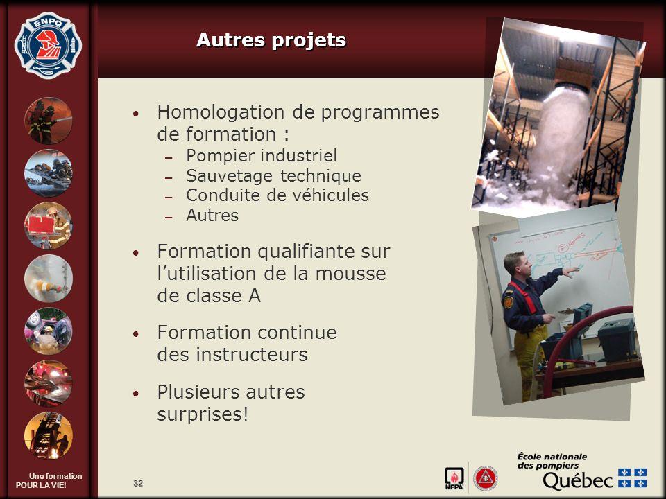 Une formation POUR LA VIE! 32 Autres projets Homologation de programmes de formation : – Pompier industriel – Sauvetage technique – Conduite de véhicu