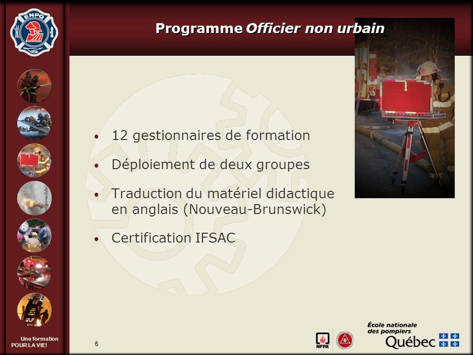 Une formation POUR LA VIE! 6 12 gestionnaires de formation Déploiement de deux groupes Traduction du matériel didactique en anglais (Nouveau-Brunswick