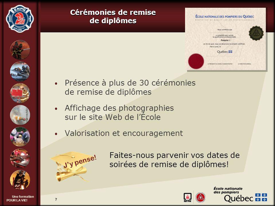 Une formation POUR LA VIE! 7 Cérémonies de remise de diplômes J y p e n s e ! Présence à plus de 30 cérémonies de remise de diplômes Affichage des pho
