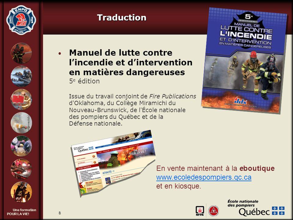 Une formation POUR LA VIE! 8 Traduction En vente maintenant à la eboutique www.ecoledespompiers.qc.ca et en kiosque. www.ecoledespompiers.qc.ca Manuel