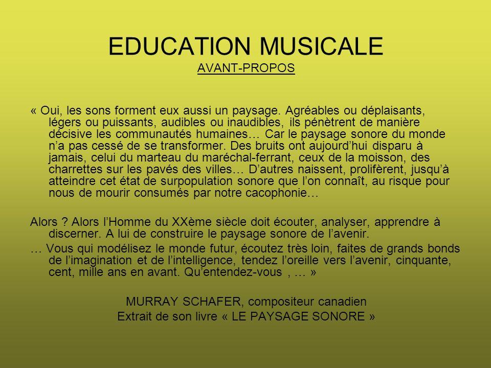 EDUCATION MUSICALE AVANT-PROPOS « Oui, les sons forment eux aussi un paysage. Agréables ou déplaisants, légers ou puissants, audibles ou inaudibles, i