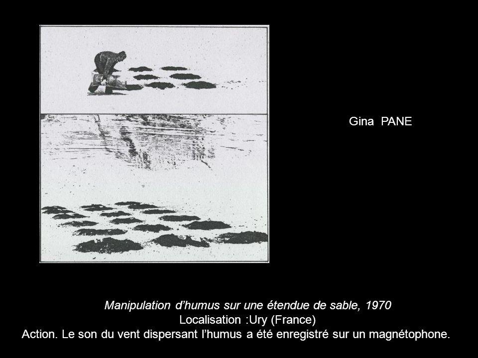 Manipulation dhumus sur une étendue de sable, 1970 Localisation :Ury (France) Action. Le son du vent dispersant lhumus a été enregistré sur un magnéto