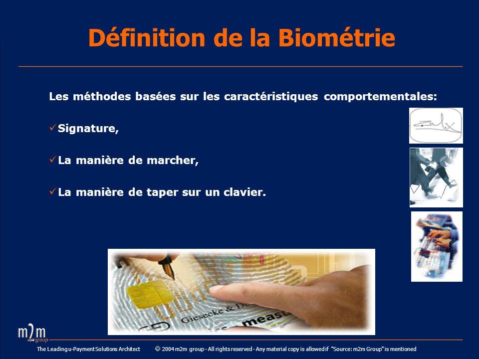 The Leading u-Payment Solutions Architect 2004 m2m group - All rights reserved - Any material copy is allowed if Source: m2m Group is mentioned Définition de la Biométrie Les méthodes basées sur les caractéristiques physiques: Voix, Iris, Rétine, Pouce, Forme de la main et de l oreille, ADN.
