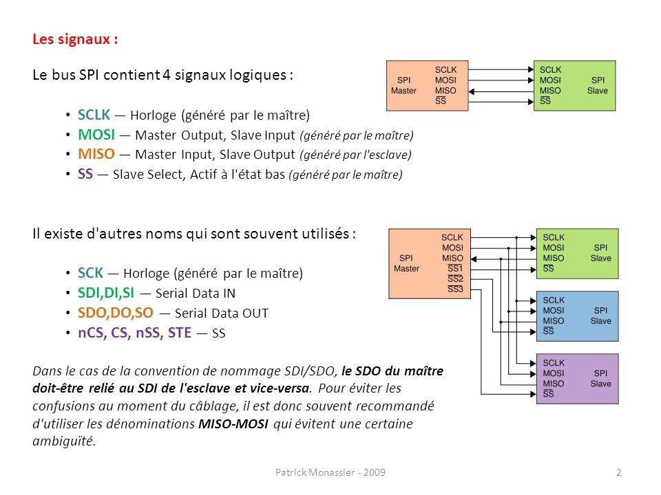 Le bus SPI contient 4 signaux logiques : SCLK Horloge (généré par le maître) MOSI Master Output, Slave Input (généré par le maître) MISO Master Input,