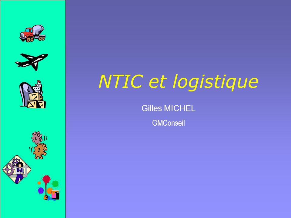 Gilles MICHEL Réseau étendu la méthode NTIC et logistique lapport des NTIC la logistique Réseau local - LAN ROUTEUR 56 Kb/s 1.5 Mb/s ApplicationPrésentation Protocole sur le modèle ISO