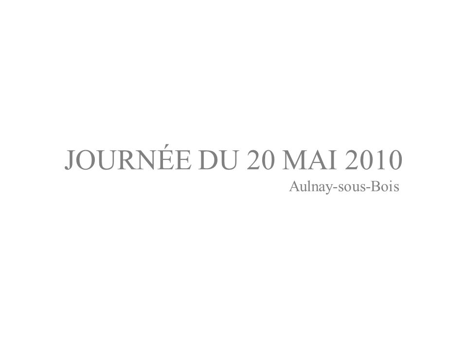JOURNÉE DU 20 MAI 2010 Aulnay-sous-Bois