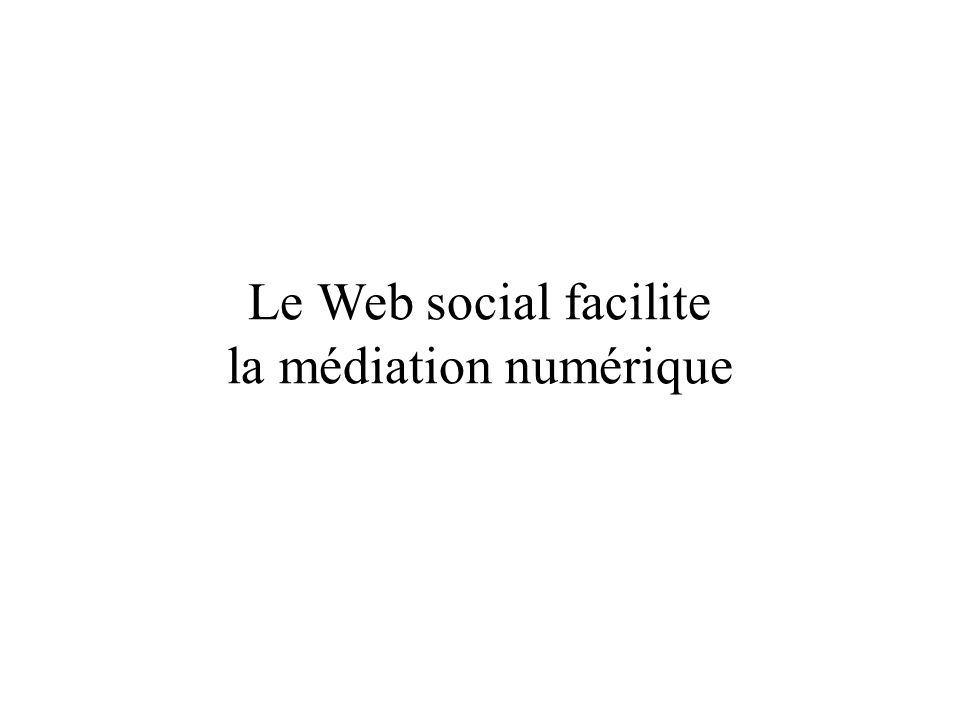 Le Web social facilite la médiation numérique
