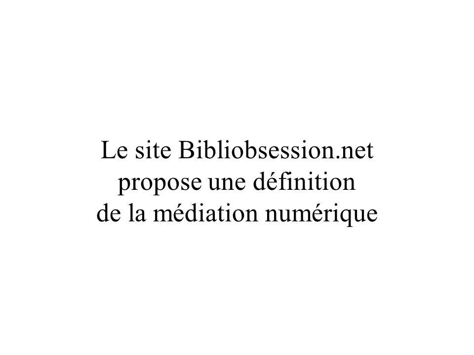 Le site Bibliobsession.net propose une définition de la médiation numérique