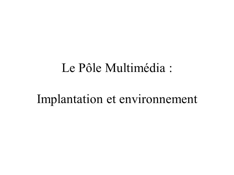 Le Pôle Multimédia : Implantation et environnement