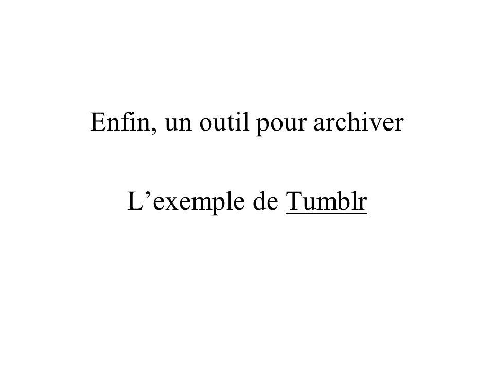 Enfin, un outil pour archiver Lexemple de TumblrTumblr