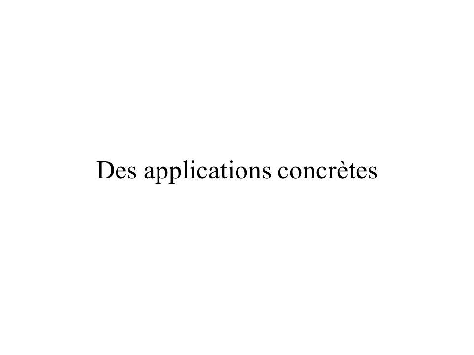Des applications concrètes