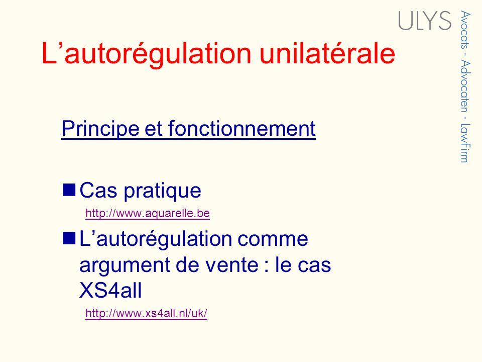 Lautorégulation unilatérale Principe et fonctionnement Cas pratique http://www.aquarelle.be Lautorégulation comme argument de vente : le cas XS4all ht