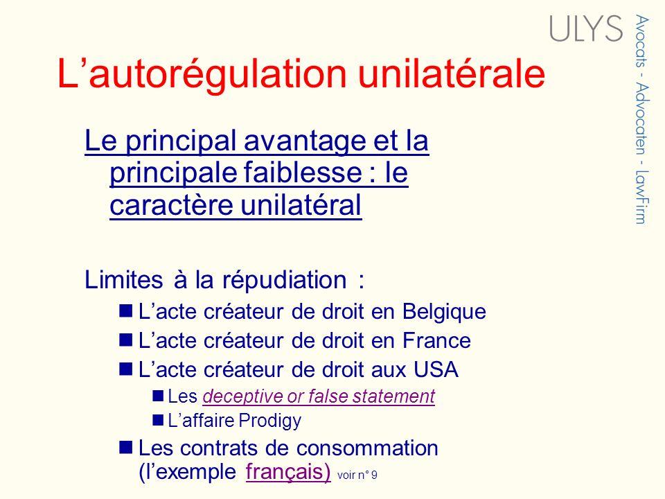Lautorégulation unilatérale Le principal avantage et la principale faiblesse : le caractère unilatéral Limites à la répudiation : Lacte créateur de dr