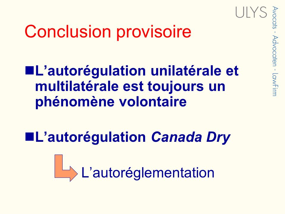 Conclusion provisoire Lautorégulation unilatérale et multilatérale est toujours un phénomène volontaire Lautorégulation Canada Dry Lautoréglementation
