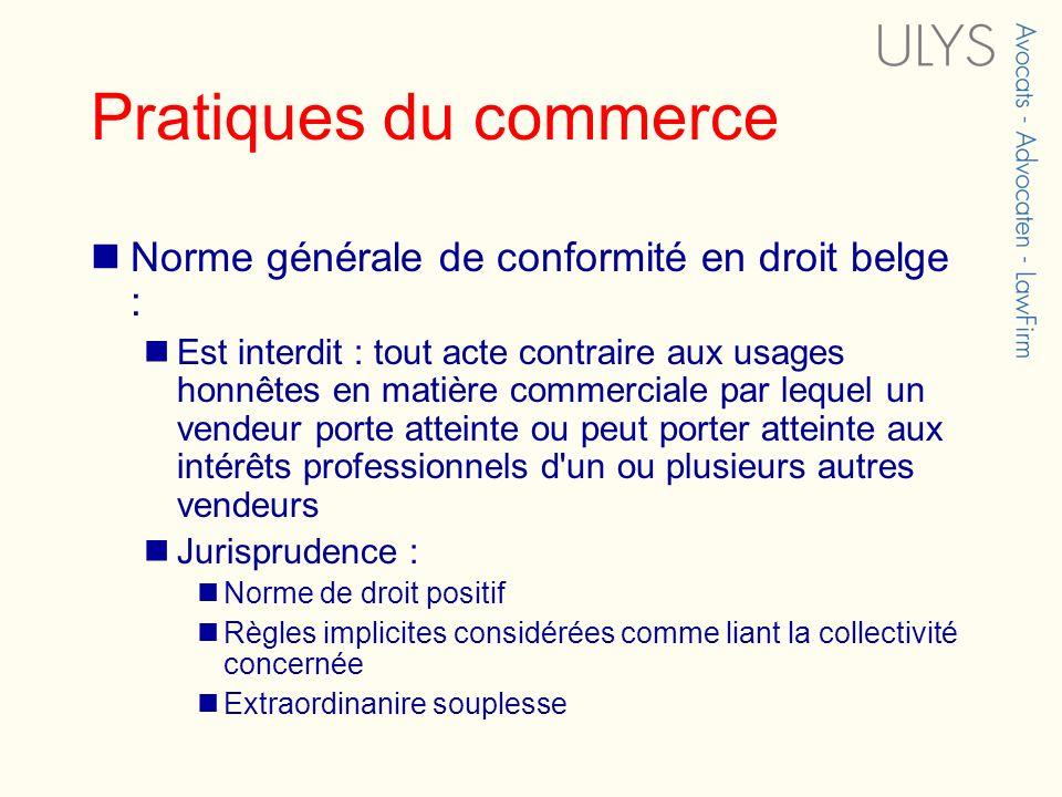 Pratiques du commerce Norme générale de conformité en droit belge : Est interdit : tout acte contraire aux usages honnêtes en matière commerciale par