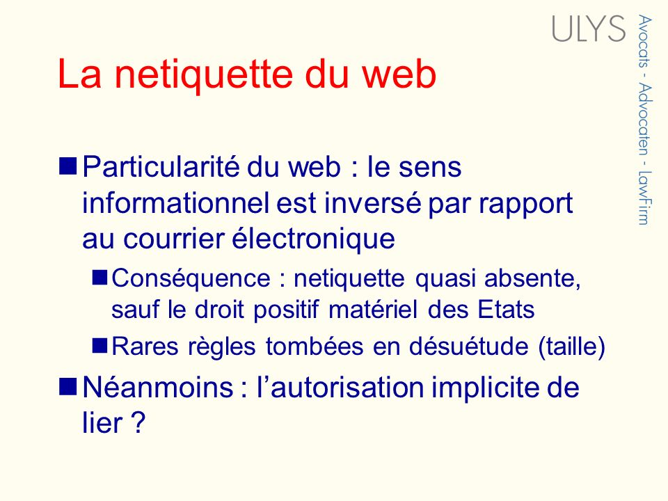 La netiquette du web Particularité du web : le sens informationnel est inversé par rapport au courrier électronique Conséquence : netiquette quasi abs