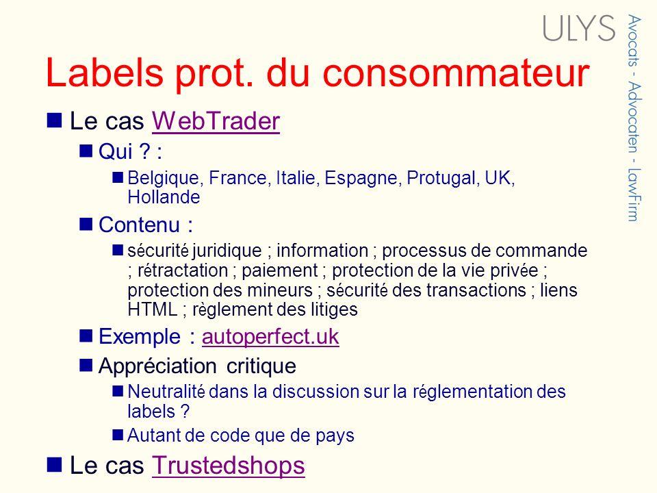 Labels prot. du consommateur Le cas WebTraderWebTrader Qui ? : Belgique, France, Italie, Espagne, Protugal, UK, Hollande Contenu : s é curit é juridiq