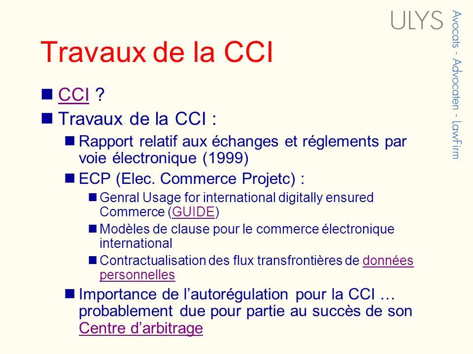Travaux de la CCI CCI ? CCI Travaux de la CCI : Rapport relatif aux échanges et réglements par voie électronique (1999) ECP (Elec. Commerce Projetc) :