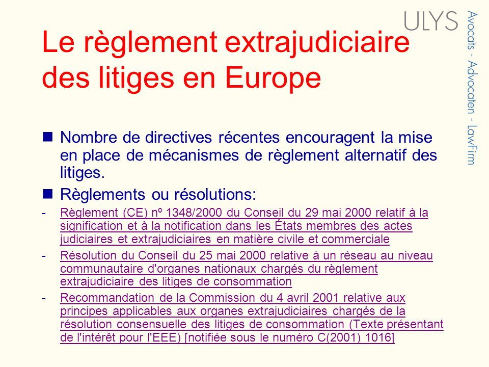 Le règlement extrajudiciaire des litiges en Europe Nombre de directives récentes encouragent la mise en place de mécanismes de règlement alternatif de
