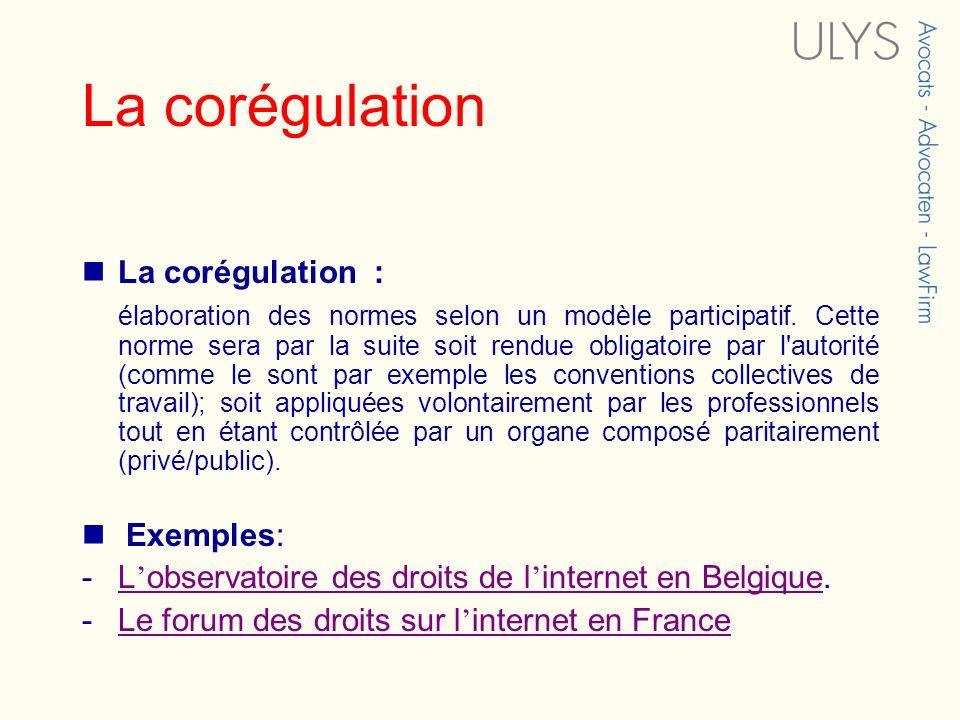 La corégulation La corégulation : élaboration des normes selon un modèle participatif. Cette norme sera par la suite soit rendue obligatoire par l'aut