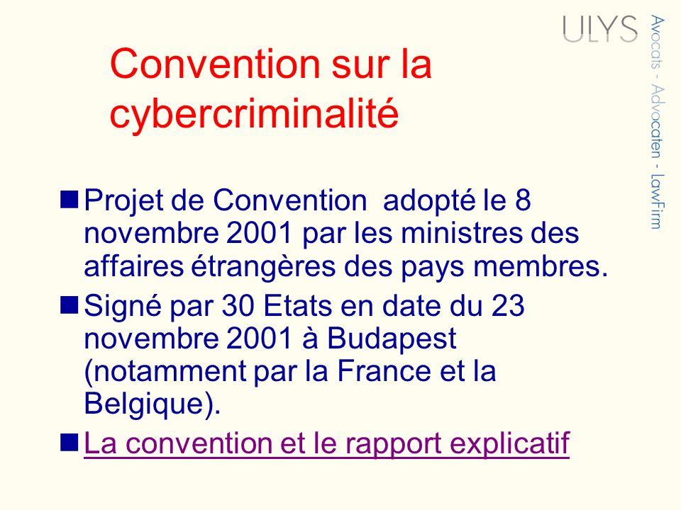 Convention sur la cybercriminalité Projet de Convention adopté le 8 novembre 2001 par les ministres des affaires étrangères des pays membres. Signé pa