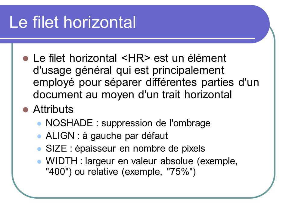 Attributs de l élément TD HEIGHT : hauteur de la cellule en pixels NOWRAP : (sans valeur) précise qu il ne doit pas y avoir de rupture de ligne automatique WIDTH : largeur de la cellule en pixels ALIGN : centrage horizontal du contenu VALIGN : centrage vertical du contenu BGCOLOR : couleur de l arrière-plan COLSPAN : permet d effectuer un regroupement d un nombre N de cellules vers la droite ROWSPAN : permet d effectuer un regroupement d un nombre N de cellules vers le bas