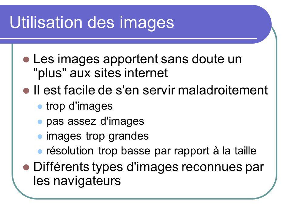 Usage des tableaux Les tableaux peuvent être utilisés pour la mise en page du document HTML Exemples : séparer le texte des images séparer les différentes partie du texte créer des menu à un endroit spécifique du document (par exemple à gauche)...
