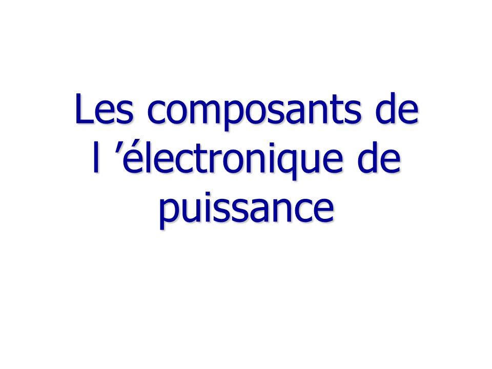 Les composants de l électronique de puissance
